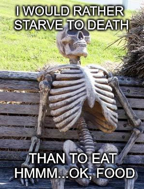 I would rather starve to death than eat ok food